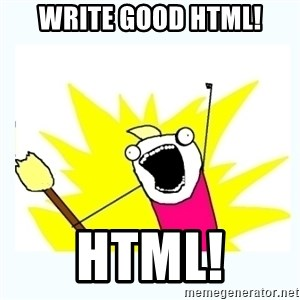 All the things - Write good HTML! HTML!