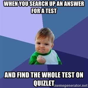 Success Kid - When you search up an answer for a test And find the whole test on quizlet