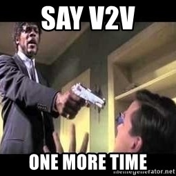 Say what again - say v2v one more time