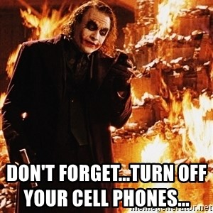 It's about sending a message - Don't forget...Turn off your cell phones...