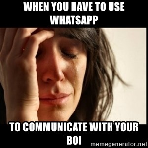 First World Problems - when you have to use whatsapp to communicate with your boi