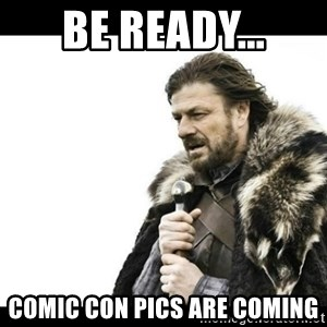Winter is Coming - Be Ready... Comic Con Pics are coming