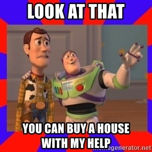 Everywhere - Look at that You can buy a house            with my help