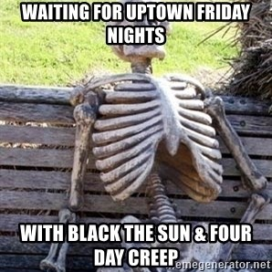 Waiting For Op - Waiting for Uptown Friday Nights with Black The Sun & Four Day Creep