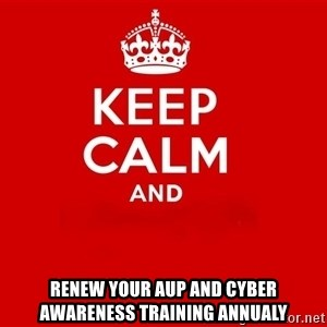 Keep Calm 2 - renew your AUP and Cyber Awareness Training Annualy