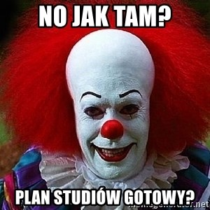 Pennywise the Clown - No jak tam? Plan studiów gotowy?