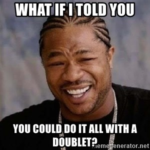 Yo Dawg - What if I told you You could do it all with a doublet?