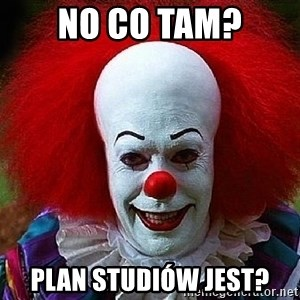 Pennywise the Clown - No co tam? Plan studiów jest?