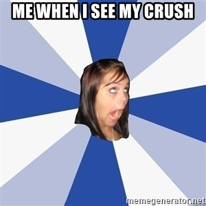 Annoying Facebook Girl - me when i see my crush