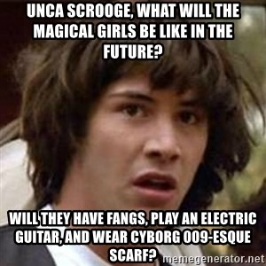 Conspiracy Keanu - Unca Scrooge, what will the magical girls be like in the future? Will they have fangs, play an electric guitar, and wear Cyborg 009-esque scarf?