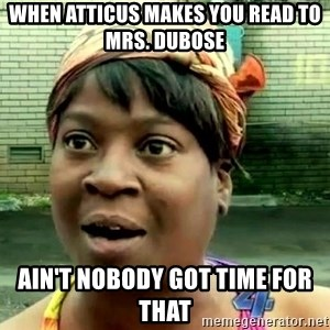 oh lord jesus it's a fire! - When Atticus makes you read to Mrs. Dubose Ain't nobody got time for that