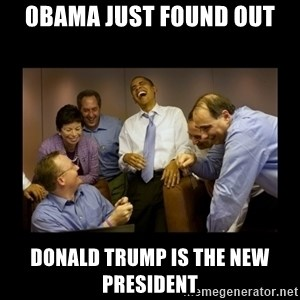 obama laughing  - 0bama just found out Donald Trump is the new president