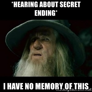 no memory gandalf - *hearing about secret ending* I have no memory of this