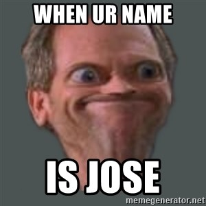 Housella ei suju - when ur name  is jose