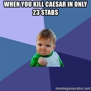 Success Kid - When you kill Caesar in only 23 stabs