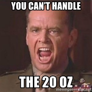 Jack Nicholson - You can't handle the truth! - You can't handle The 20 oz
