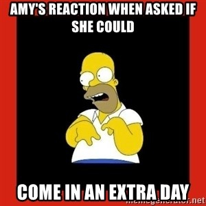 Homer retard - Amy's reaction when asked if she could  come in an extra day