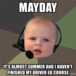 FPS N00b - Mayday It's almost summer and I haven't finished my driver ed course