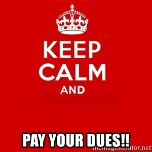 Keep Calm 2 - PAY YOUR DUES!!