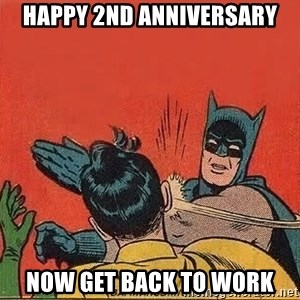 batman slap robin - HAPPY 2nd Anniversary now get back to work