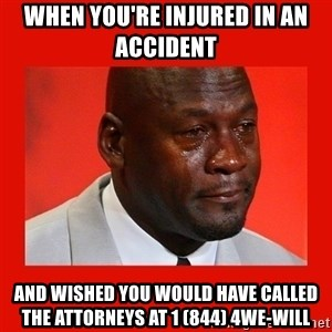 crying michael jordan - When you're injured in an accident  and wished you would have called the attorneys at 1 (844) 4We-will