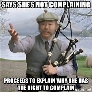 contradiction - Says she's not complaining Proceeds to explain why she has the right to complain