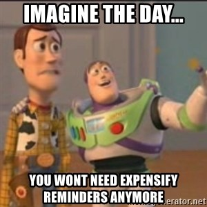 Buzz - Imagine the day... you wont need expensify reminders anymore