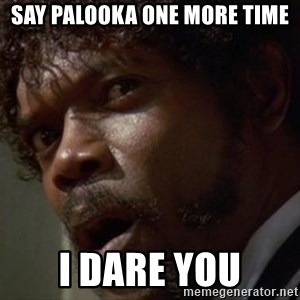 Angry Samuel L Jackson - Say Palooka one more time I dare you