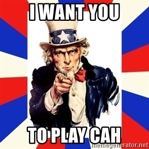 uncle sam i want you - i want you to play cah