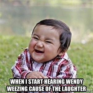 evil toddler kid2 - When i start hearing wendy weezing cause of the laughter