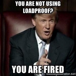 Donald Trump - You are not using LoadProof? You are fired