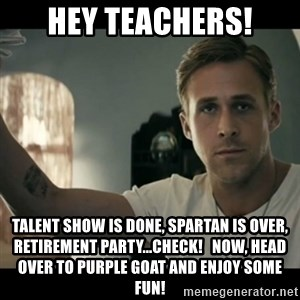ryan gosling hey girl - Hey Teachers! Talent show is done, Spartan is over, Retirement party...check!   NOW, head over to PURPLE GOAT and enjoy some FUN!