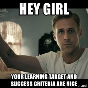 ryan gosling hey girl - Hey girl Your learning target and success criteria are nice