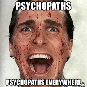 american psycho - Psychopaths Psychopaths everywhere