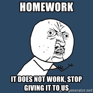 Y U No - Homework It does not work, stop giving it to us