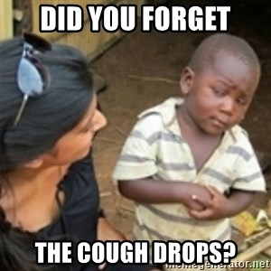 Skeptical african kid  - DID you forget the cough drops?
