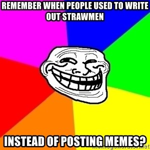 Trollface - remember when people used to write out strawmen instead of posting memes?