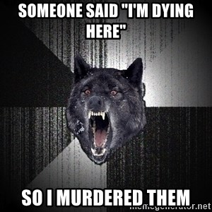 "Insanity Wolf - Someone said ""I'm dying here"" SO I MURDERED THEM"