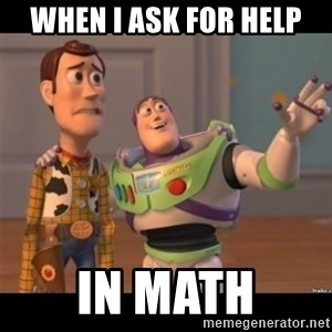 Buzz lightyear meme fixd - When I ask for help in Math