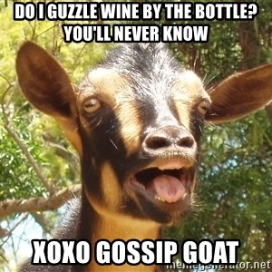Illogical Goat - Do I guzzle wine by the bottle? You'll never know XOXO gossip goat