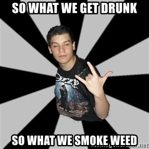 Metal Boy From Hell - So what we get drunk So what we smoke weed
