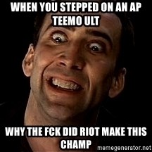 face off - When you stepped on an AP teemo ult Why the fck did riot make this champ