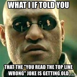 What If I Told You - What I If told you  That The ''You Read The Top Line Wrong'' Joke Is Getting Old