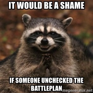 evil raccoon - it would be a shame If someone unchecked the battleplan