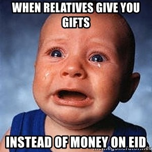 Crying Baby - When relatives give you gifts  Instead of money on eid