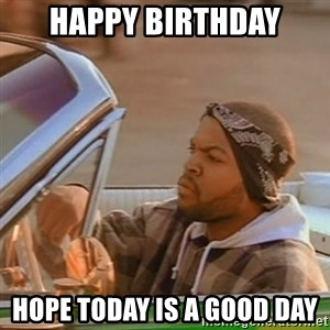 Good Day Ice Cube - Happy Birthday Hope today is a good day