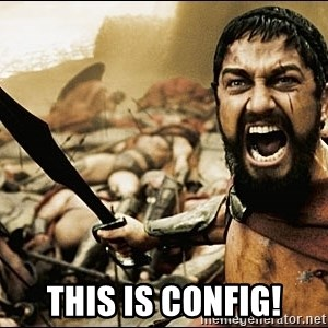 This Is Sparta Meme - this is config!