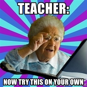 old lady - teacher:  now try this on your own