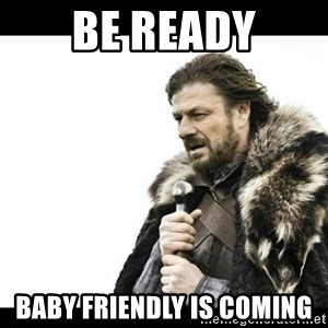 Winter is Coming - be ready baby friendly is coming