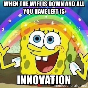 Imagination - When the wifi is down and all you have left is innovation
